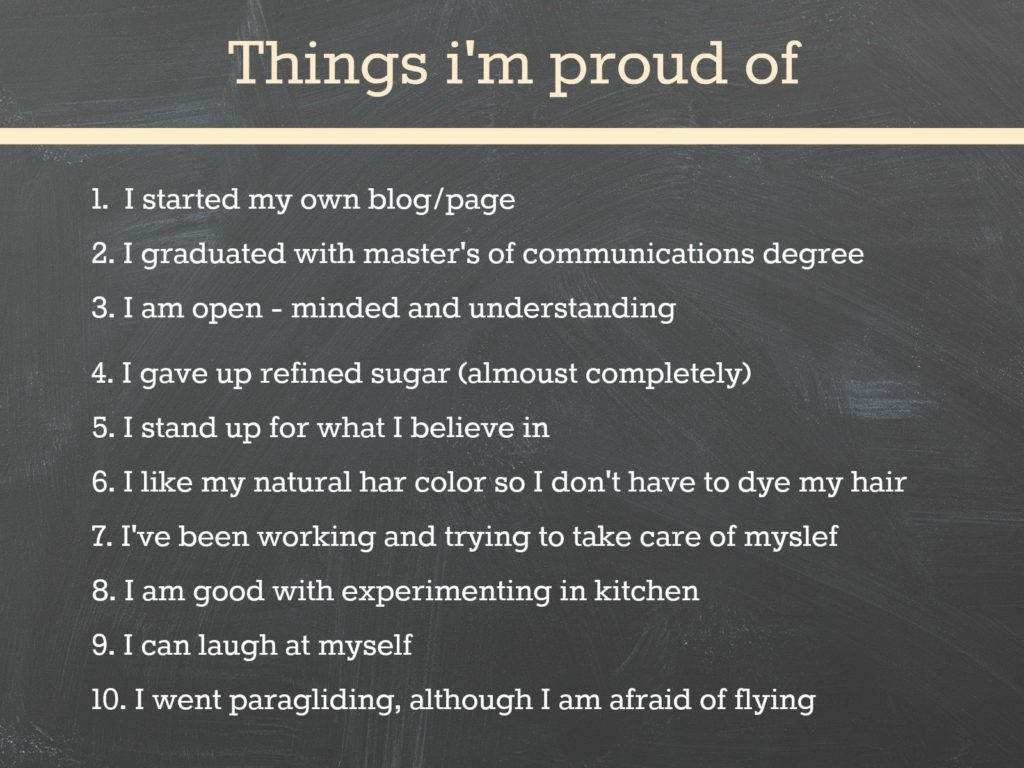proud of yourself essay Persuasive speech outline: self-acceptance persuasive speech outline-msiddiqui agd: it was the week of midterms, i was stressed unable to get the concepts and facts into my head - persuasive speech outline: self-acceptance introduction i began talking to one of my friends and somehow the topic was directed to me, and essentially my friend.